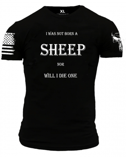 I was not born a SHEEP, nor will I die one Tee shirt at Schlemmeriron.com