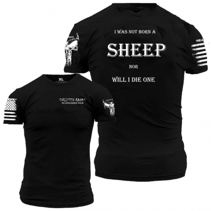 I was not born a SHEEP, nor will I die one - Tee shirt at Schlemmeriron.com